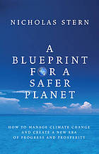 A blueprint for a safer planet : how to manage climate change and create a new era of progress and prosperity