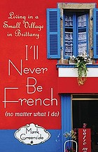 I'll never be French (no matter what I do) : living in a small village in Brittany