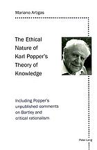 The ethical nature of Karl Popper's theory of knowledge : including Popper's unpublished comments on Bartley and critical rationalism