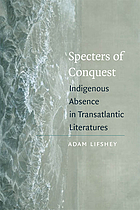 Specters of conquest : indigenous absence in transatlantic literatures