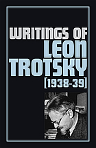 Writings of Leon Trotsky / [11], 1938-39 / [ed. by Naomi Allen and George Breitman].