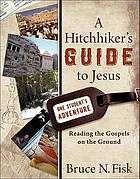 A hitchhiker's guide to Jesus : reading the gospels on the ground