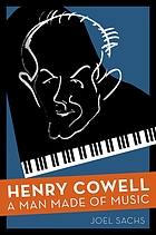 Henry Cowell : a man made of music