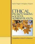Ethical decision making in school administration : leadership as moral architecture