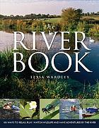 The river book : 101 ways to relax, play, watch wildlife and have adventures at the river's edge