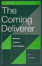 The coming deliverer : millennial themes in world religions