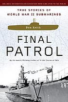 Final patrol : true stories of World War II submarines