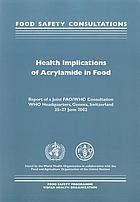 Health implications of acrylamide in food : report of a joint FAO/WHO consultation, WHO Headquarters, Geneva, Switzerland, 25-27 June 2002.