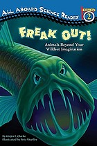 Freak out! : animals beyond your wildest imagination