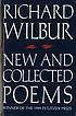 New and collected poems by  Richard Wilbur