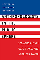 Anthropologists in the public sphere : speaking out on war, peace, and American power