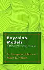 Bayesian models : a statistical primer for ecologists