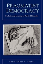 Pragmatist democracy : evolutionary learning as public philosophy