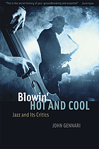 Blowin' hot and cool : jazz and its critics