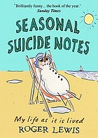 Seasonal Suicide Notes : My Life as it is Lived.