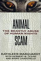 AnimalScam : the beastly abuse of human rights