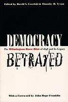 Democracy betrayed : the Wilmington race riot of 1898 and its legacy