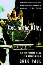 God in the alley : being and seeing Jesus in a broken world