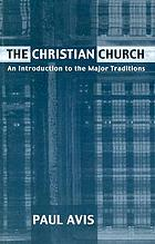 The Christian church : an introduction to the major traditions