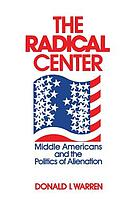 The radical center : middle Americans and the politics of alienation