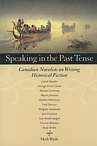 Speaking in the past tense : Canadian novelists on writing historical fiction.