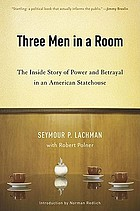 Three men in a room : the inside story of power and betrayal in an American statehouse