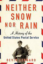 Neither snow nor rain : a history of the United States Postal Service