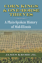 Corn kings & one-horse thieves : a plain-spoken history of mid-Illinois