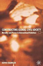 Constructing global civil society : morality and power in international relations