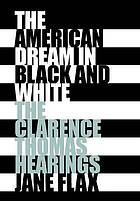 The American dream in black & white : the Clarence Thomas hearings