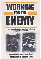 Working for the enemy : Ford, General Motors, and forced labor in Germany during the Second World War