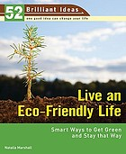 Live an eco-friendly life : smart ways to get green and stay that way