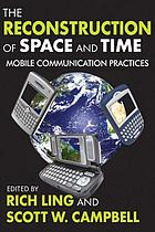 The reconstruction of space and time : mobile communication practices