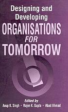 Designing and developing organisations for tomorrow