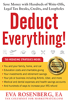Deduct everything : save money with hundreds of legal tax breaks, credits, write-offs, and loopholes