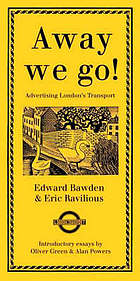 Away we go! : advertising London's transport : Edward Bawden & Eric Ravilious : from London's Transport Museum