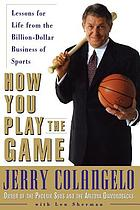How you play the game : lessons for life from the billion-dollar business of sports