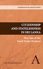 Citizenship and statelessness in Sri Lanka : the case of the Tamil estate workers