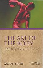 The art of the body : antiquity and its legacy