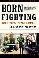 Born fighting : how the Scots-Irish shaped America