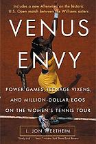Venus envy : power games, teenage vixens, and million-dollar egos on the women's tennis tour