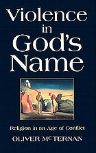 Violence in God's name : religion in an age of conflict