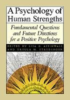 A psychology of human strengths : fundamental questions and future directions for a positive psychology