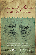 Free and French in the Caribbean : Toussaint Louverture, Aimé Césaire, and narratives of loyal opposition
