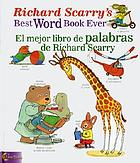 Richard Scarry's best word book ever = El mejor libro de palabras de Richard Scarry.