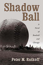 Shadow ball : a novel of baseball and Chicago
