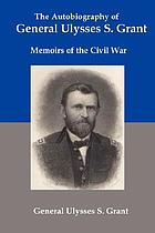 The autobiography of General Ulysses. S. Grant : memoirs of the Civil War