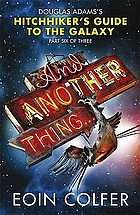 And another thing : Douglas Adam's Hitchhiker's Guide to the Galaxy: part six of three