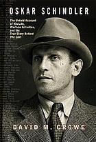 Oskar Schindler : the untold account of his life, wartime activities, and the true story behind the list