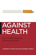 Against health : how health became the new morality